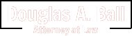 Douglas A. Ball Attorney at Law Logo