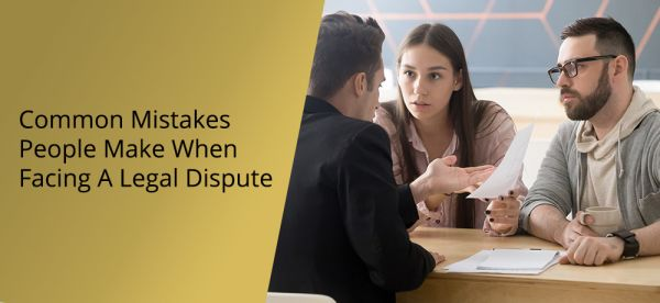 Common Mistakes People Make When Facing a Legal Dispute